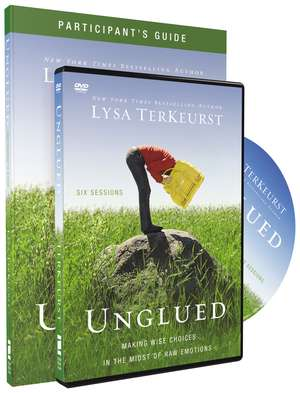 Unglued Participant's Guide with DVD: Making Wise Choices in the Midst of Raw Emotions de Lysa TerKeurst