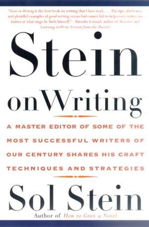 Stein on Writing:  A Master Editor of Some of the Most Successful Writers of Our Century Shares His Craft Techniques and Strategies de Sol Stein