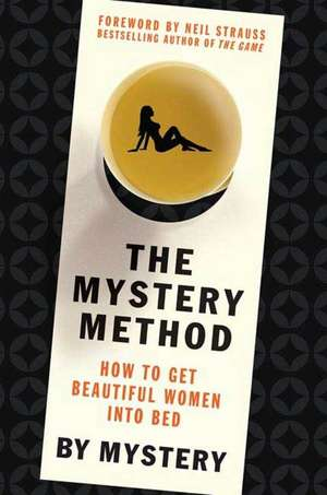 The Mystery Method de Erik von Markovik