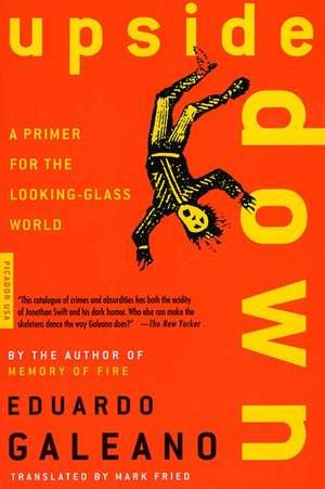 Upside Down:  A Primer for the Looking-Glass World de Eduardo Galeano