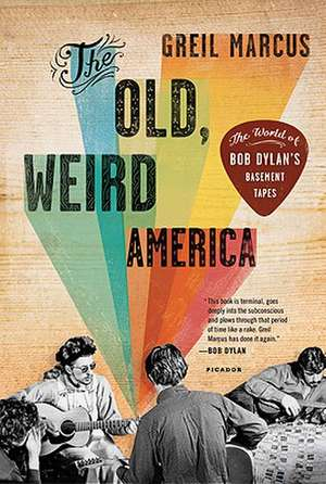 The Old, Weird America:  The World of Bob Dylan's Basement Tapes de Greil Marcus