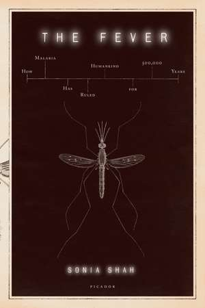 The Fever:  How Malaria Has Ruled Humankind for 500,000 Years de Sonia Shah