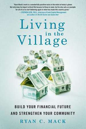 Living in the Village:  Build Your Financial Future and Strengthen Your Community de Ryan C. Mack