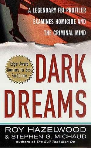 Dark Dreams:  A Legendary FBI Profiler Examines Homicide and the Criminal Mind de Roy Hazelwood