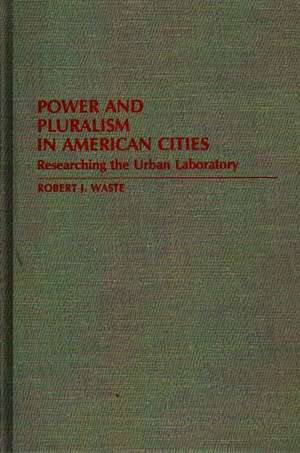Power and Pluralism in American Cities: Researching the Urban Laboratory de Robert J. Waste