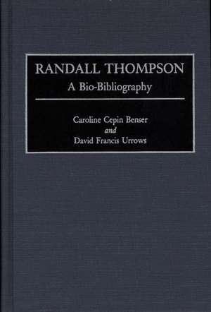 Randall Thompson: A Bio-Bibliography de Caroline C. Benser