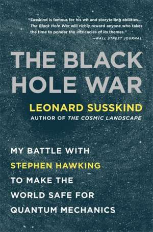 The Black Hole War: My Battle with Stephen Hawking to Make the World Safe for Quantum Mechanics de Leonard Susskind
