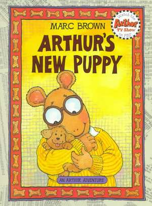 Arthur's New Puppy: An Arthur Adventure de Marc Brown