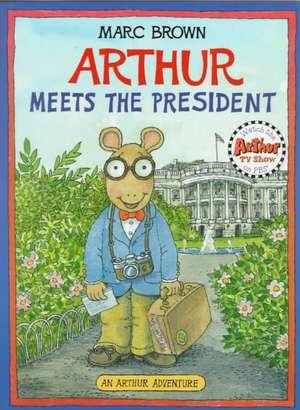 Arthur Meets the President: An Arthur Adventure de Marc Brown