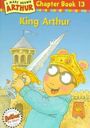 King Arthur: An Arthur Chapter Book de Marc Brown