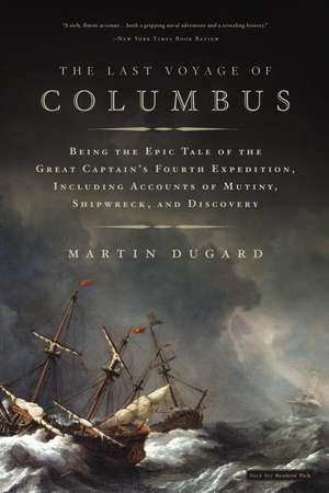The Last Voyage of Columbus: Being the Epic Tale of the Great Captain's Fourth Expedition, Including Accounts of Mutiny, Shipwreck, and Discovery de Martin Dugard
