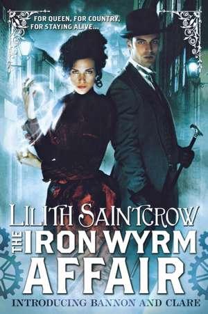 The Iron Wyrm Affair de Lilith Saintcrow