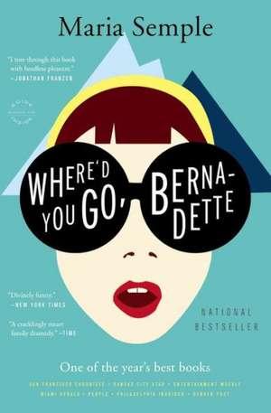 Where'd You Go, Bernadette: A Novel de Maria Semple