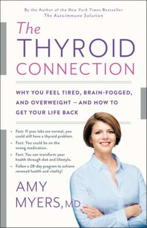 The Thyroid Connection: Why You Feel Tired, Brain-Fogged, and Overweight -- and How to Get Your Life Back de Amy Myers
