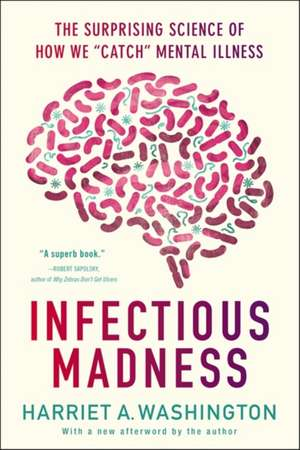 """Infectious Madness: The Surprising Science of How We """"Catch"""" Mental Illness de Harriet A. Washington"""