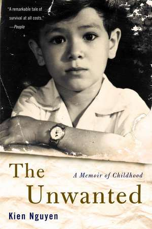 The Unwanted: A Memoir of Childhood de Kien Nguyen
