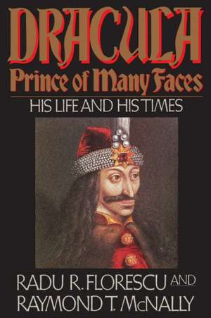 Dracula, Prince of Many Faces: His Life and His Times. Idee de cadou. Romania de Radu R Florescu