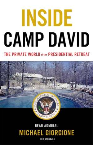 Inside Camp David: The Private World of the Presidential Retreat de Michael Giorgione,
