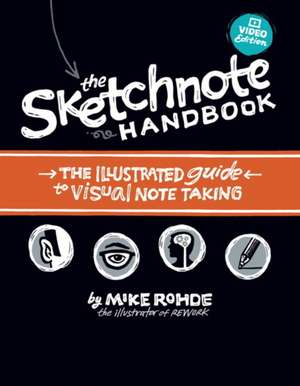 The Sketchnote Handbook Video Edition:  The Illustrated Guide to Visual Note Taking de Mike Rohde