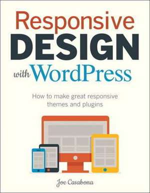 Responsive Design with Wordpress:  How to Make Great Responsive Themes and Plugins de Joe Casabona
