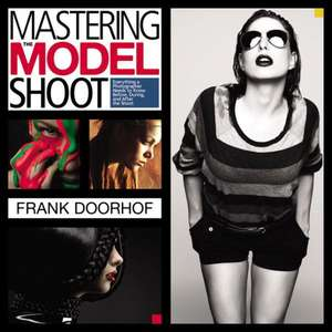 Mastering the Model Shoot:  Everything a Photographer Needs to Know Before, During, and After the Shoot de Frank Doorhof