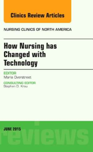 How Nursing has Changed with Technology, An Issue of Nursing Clinics