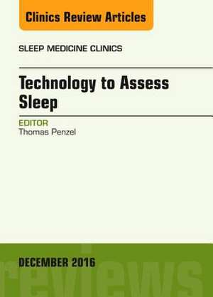 Technology to Assess Sleep, An Issue of Sleep Medicine Clinics