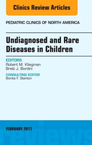 Undiagnosed and Rare Diseases in Children, An Issue of Pediatric Clinics of North America