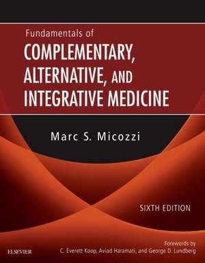 Fundamentals of Complementary, Alternative, and Integrative Medicine de Marc S. Micozzi
