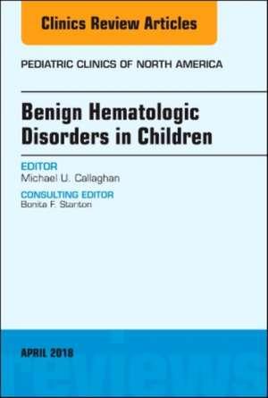 Benign Hematologic Disorders in Children, An Issue of Pediatric Clinics of North America