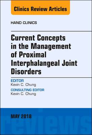 Current Concepts in the Management of Proximal Interphalangeal Joint Disorders, An Issue of Hand Clinics