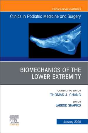 Biomechanics of the Lower Extremity , An Issue of Clinics in Podiatric Medicine and Surgery de Jarrod Shapiro