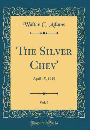 The Silver Chev', Vol. 1: April 15, 1919 (Classic Reprint) de Walter C. Adams