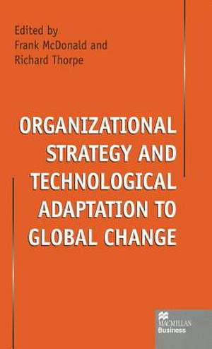 Organizational Strategy and Technological Adaptation to Global Change de Frank McDonald