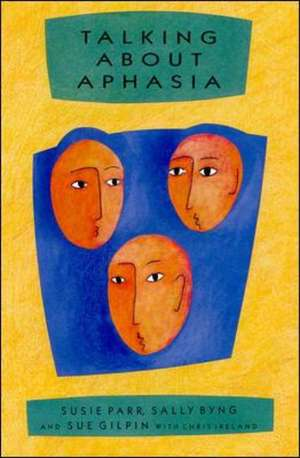 Talking About Aphasia de Susie Parr