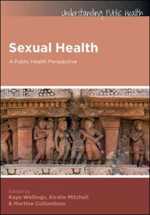 Sexual Health: A Public Health Perspective de Kaye Wellings