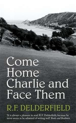 Come Home Charlie and Face Them de R. F. Delderfield