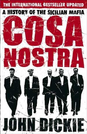 Cosa Nostra: A History of the Sicilian Mafia de John Dickie
