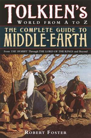 The Complete Guide to Middle-Earth:  From the Hobbit Through the Lord of the Rings and Beyond de Robert Foster