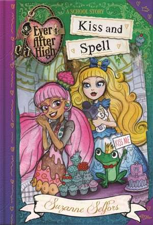 Selfors, S: Ever After High: Kiss and Spell