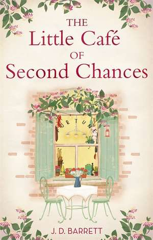 The Little Cafe of Second Chances: a heartwarming tale of secret recipes and a second chance at love de J. D. Barrett