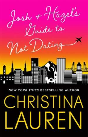 Josh and Hazel's Guide to Not Dating de Christina Lauren