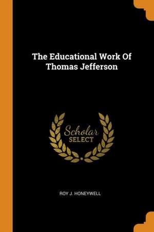 The Educational Work of Thomas Jefferson de Roy J. Honeywell