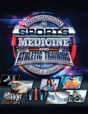 Introduction to Sports Medicine and Athletic Training de Robert C. France