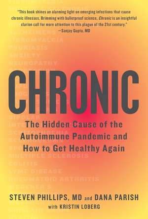 Chronic: The Hidden Cause of the Autoimmune Pandemic and How to Get Healthy Again de Steven Phillips