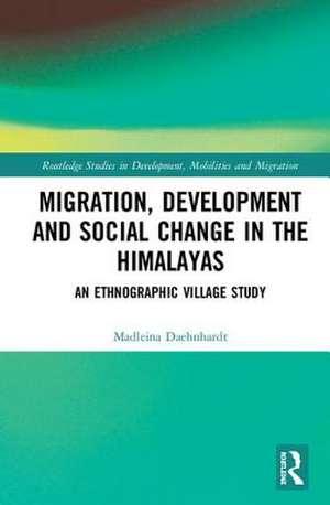 Migration, Development and Social Change in the Himalayas de Madleina Daehnhardt