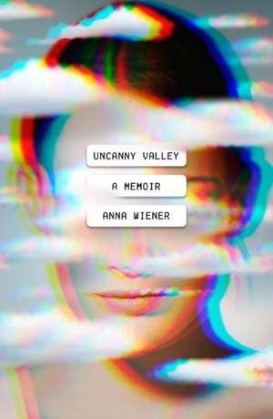 Uncanny Valley: A Memoir de Anna Wiener