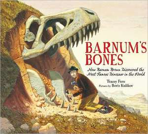 Barnum's Bones:  How Barnum Brown Discovered the Most Famous Dinosaur in the World de Tracey Fern