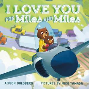 I Love You for Miles and Miles de Alison Goldberg