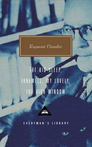 The Big Sleep; Farewell, My Lovely; The High Window de Raymond Chandler